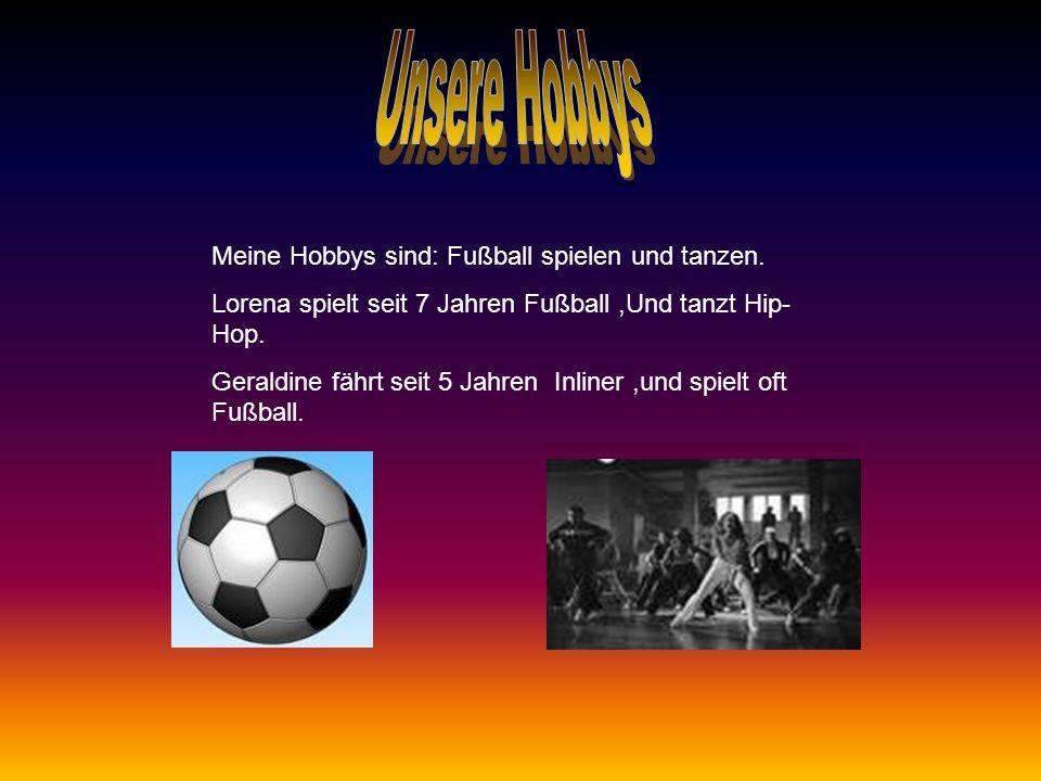 Unsere Hobbys Meine Hobbys sind: Fußball spielen und tanzen.