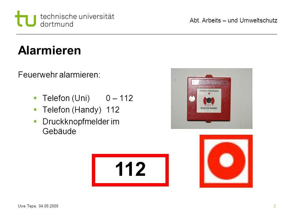 112 Alarmieren Feuerwehr alarmieren: Telefon (Uni) 0 – 112