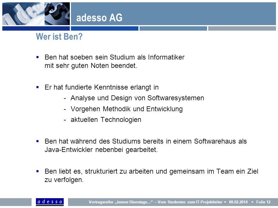 adesso AG Wer ist Ben Ben hat soeben sein Studium als Informatiker mit sehr guten Noten beendet.