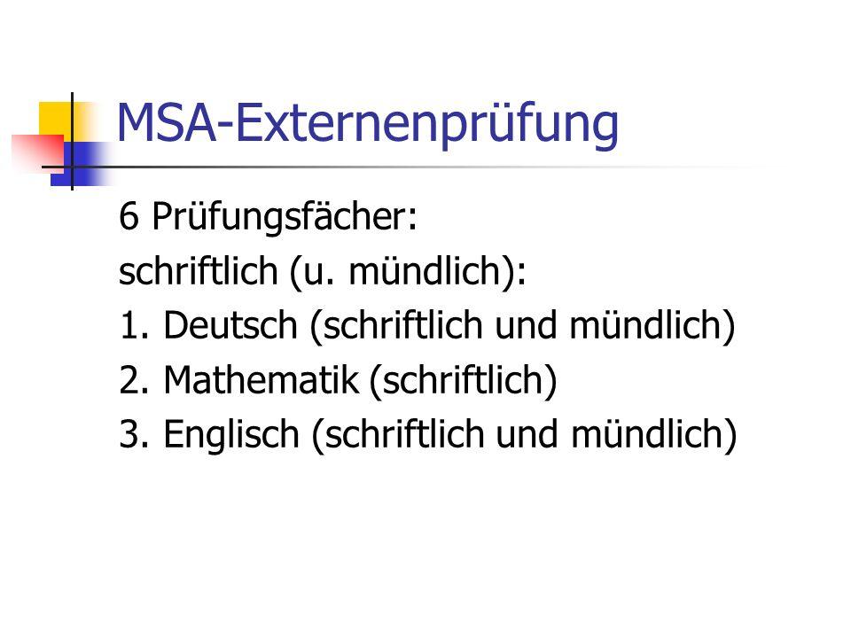 MSA-Externenprüfung 6 Prüfungsfächer: schriftlich (u. mündlich):