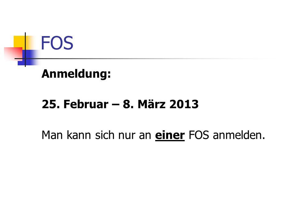 FOS Anmeldung: 25. Februar – 8. März 2013
