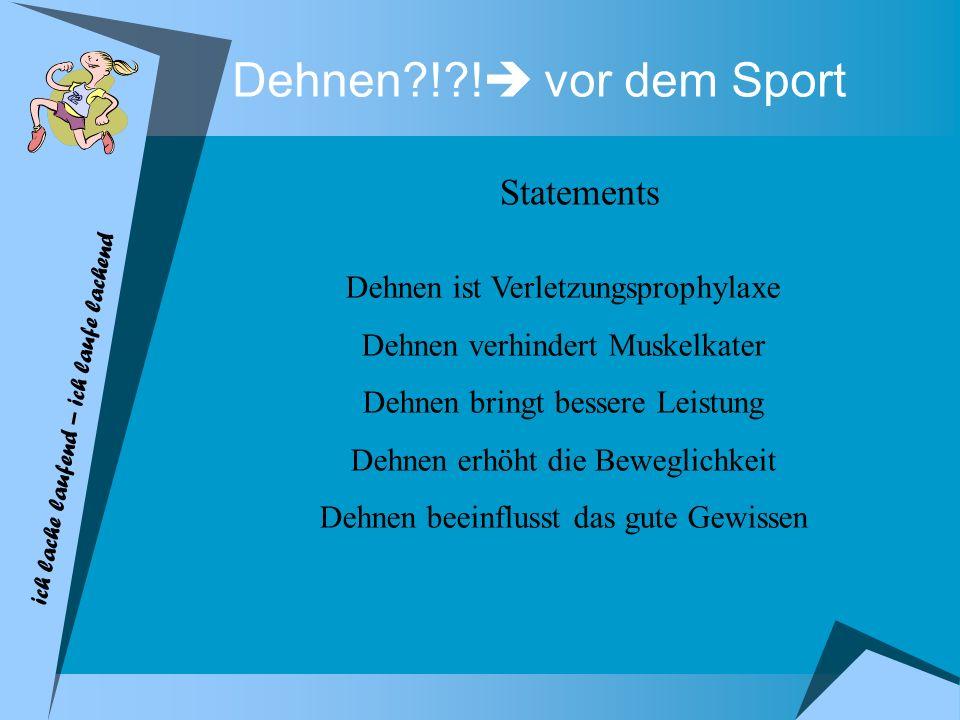 Dehnen ! ! vor dem Sport Statements Dehnen ist Verletzungsprophylaxe