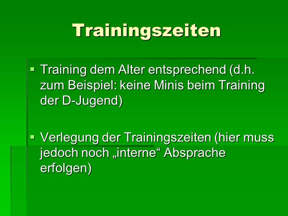 Trainingszeiten Training dem Alter entsprechend (d.h. zum Beispiel: keine Minis beim Training der D-Jugend)