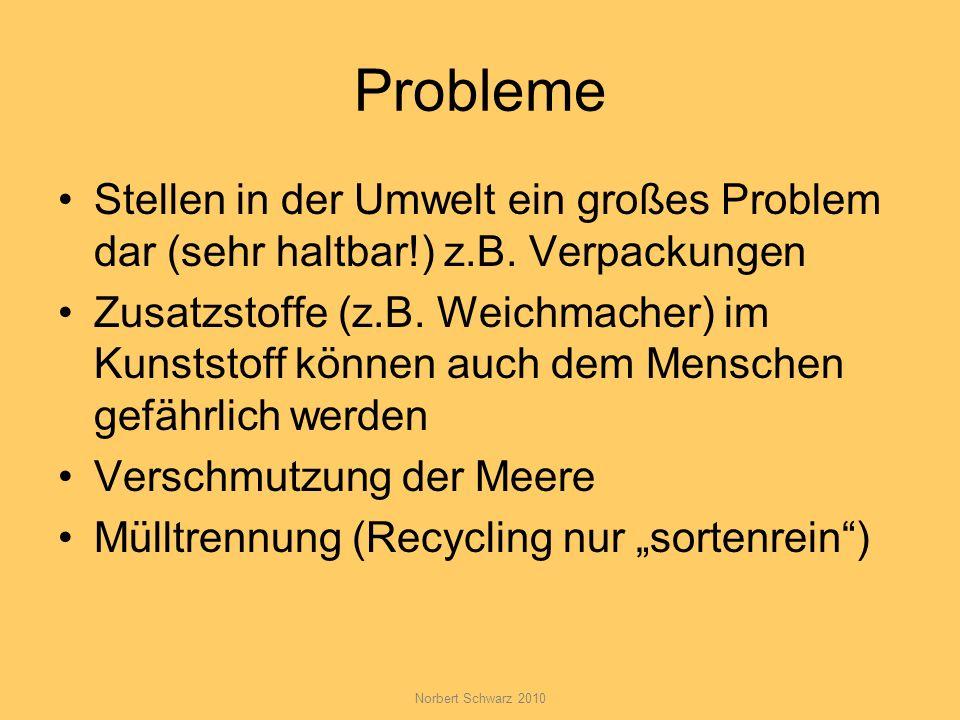 Probleme Stellen in der Umwelt ein großes Problem dar (sehr haltbar!) z.B. Verpackungen.