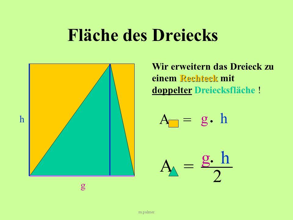 Fläche des Dreiecks g h A = 2 A = g h