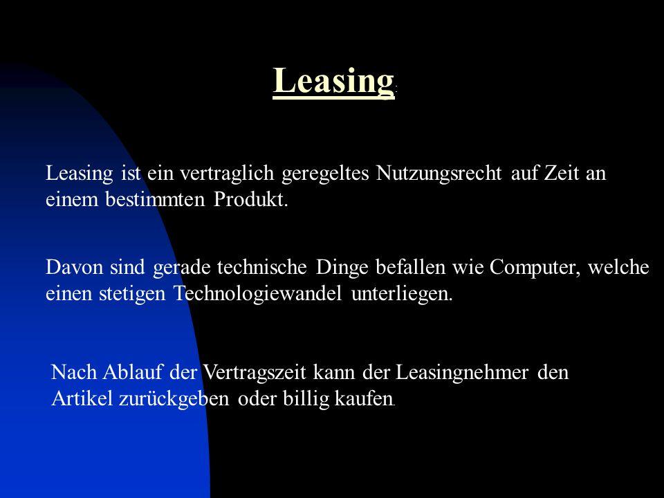 Leasing: Leasing ist ein vertraglich geregeltes Nutzungsrecht auf Zeit an einem bestimmten Produkt.