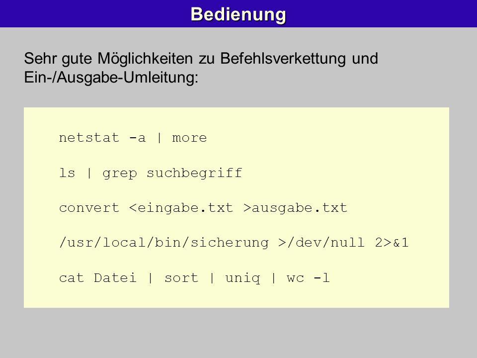 Bedienung Sehr gute Möglichkeiten zu Befehlsverkettung und Ein-/Ausgabe-Umleitung: netstat -a | more.