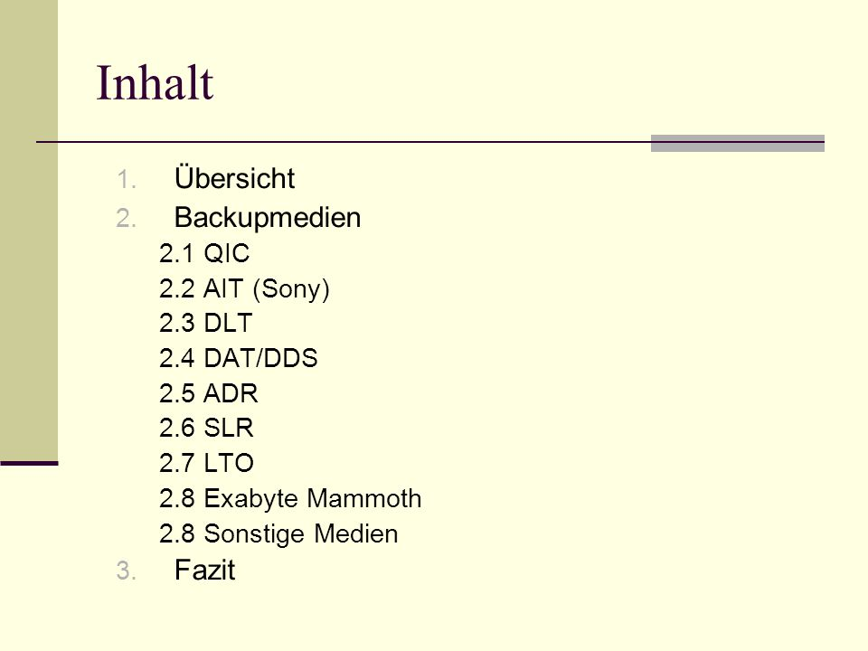 Inhalt Übersicht Backupmedien Fazit 2.1 QIC 2.2 AIT (Sony) 2.3 DLT