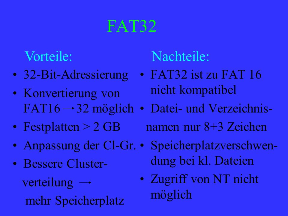 FAT32 Vorteile: Nachteile: 32-Bit-Adressierung