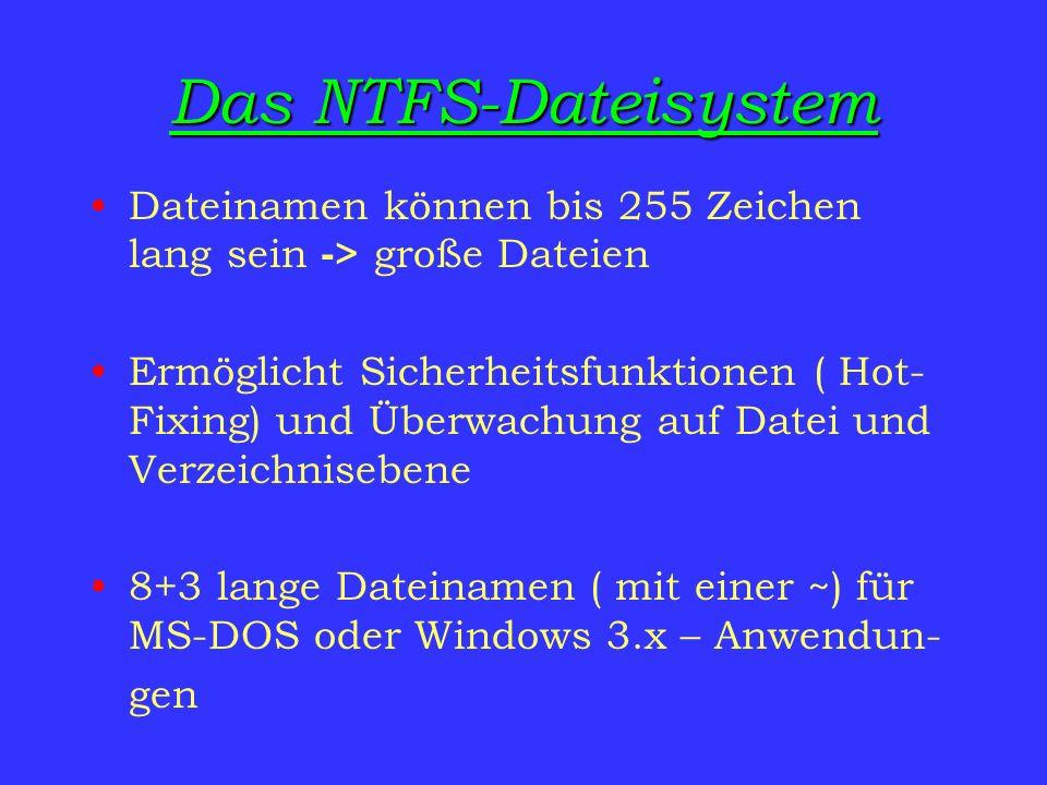 Das NTFS-DateisystemDateinamen können bis 255 Zeichen lang sein -> große Dateien.
