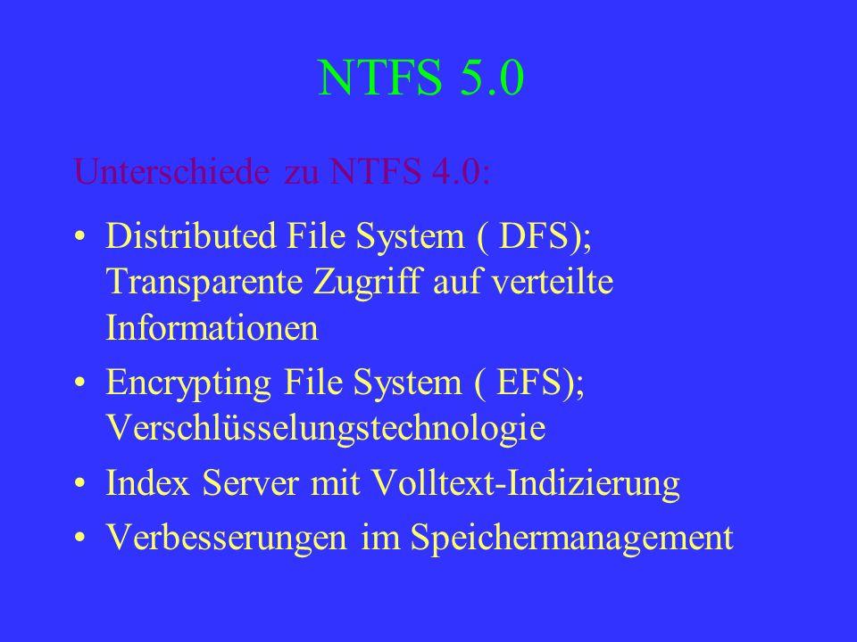 NTFS 5.0 Unterschiede zu NTFS 4.0:
