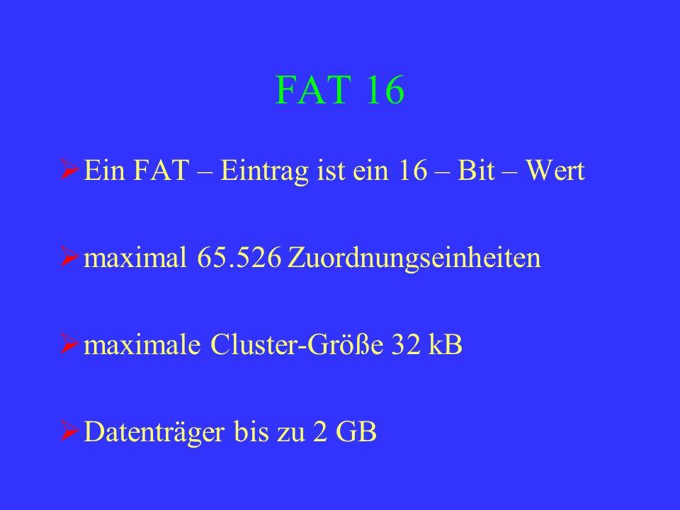 FAT 16 Ein FAT – Eintrag ist ein 16 – Bit – Wert