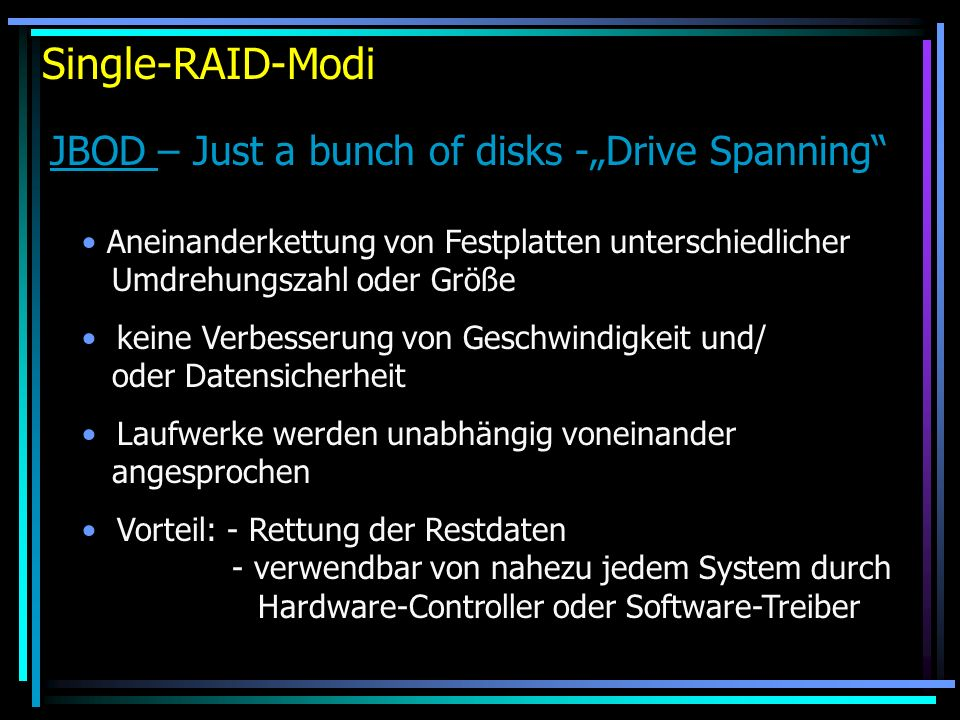 "Single-RAID-Modi JBOD – Just a bunch of disks -""Drive Spanning"