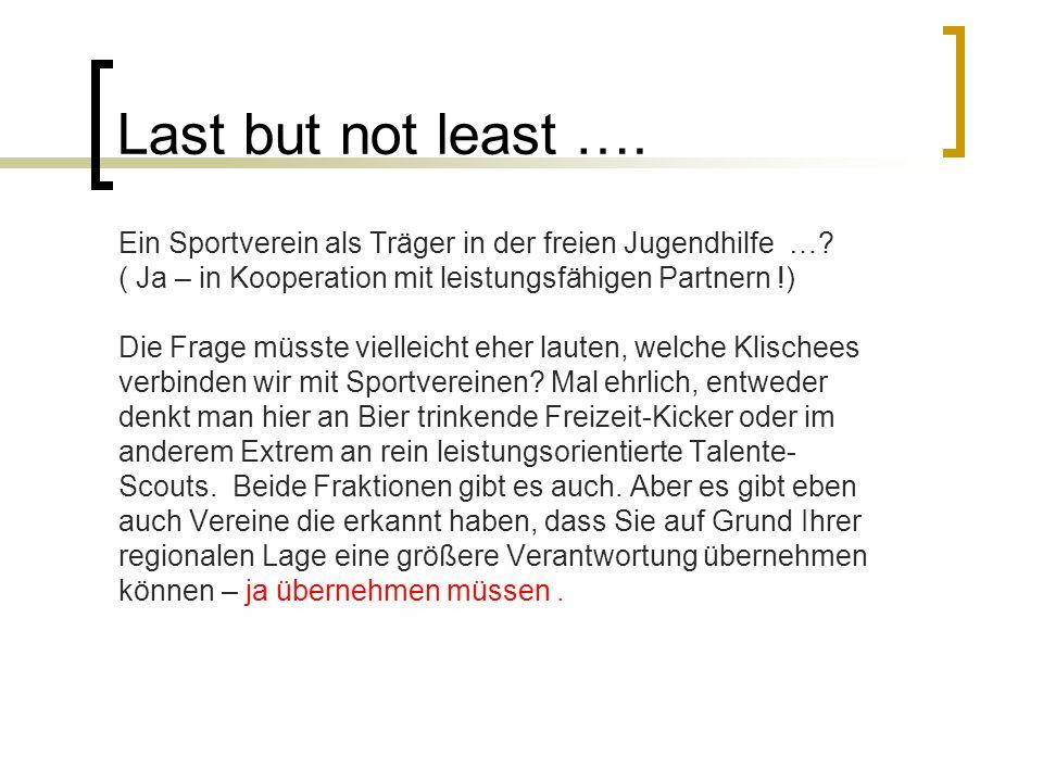 Last but not least …. Ein Sportverein als Träger in der freien Jugendhilfe … ( Ja – in Kooperation mit leistungsfähigen Partnern !)