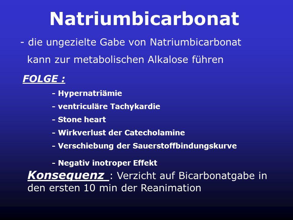 Natriumbicarbonat - die ungezielte Gabe von Natriumbicarbonat. kann zur metabolischen Alkalose führen.