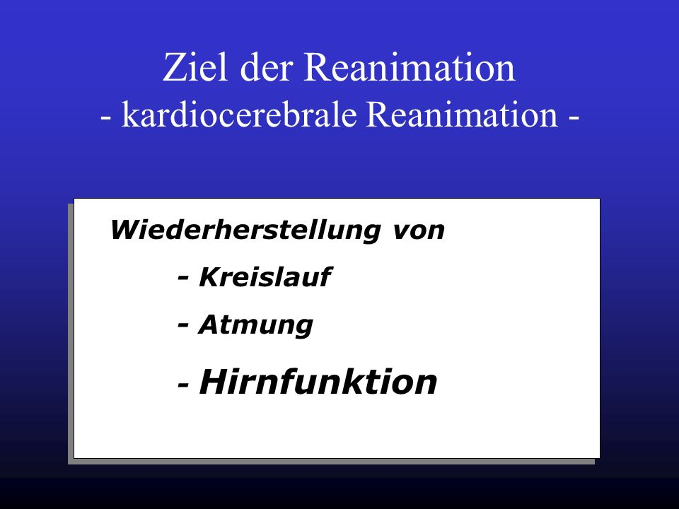 Ziel der Reanimation - kardiocerebrale Reanimation -