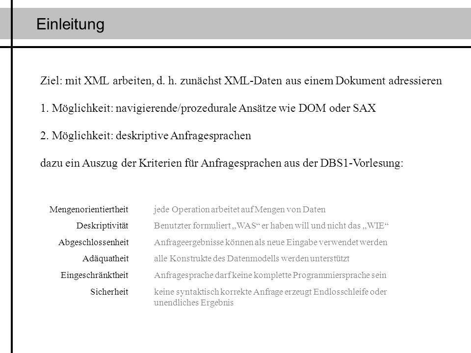 Einleitung Ziel: mit XML arbeiten, d. h. zunächst XML-Daten aus einem Dokument adressieren.