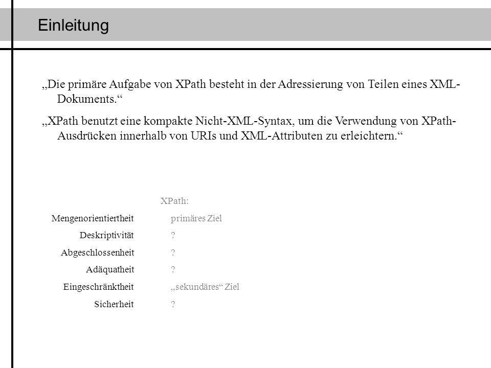 """Einleitung""""Die primäre Aufgabe von XPath besteht in der Adressierung von Teilen eines XML-Dokuments."""