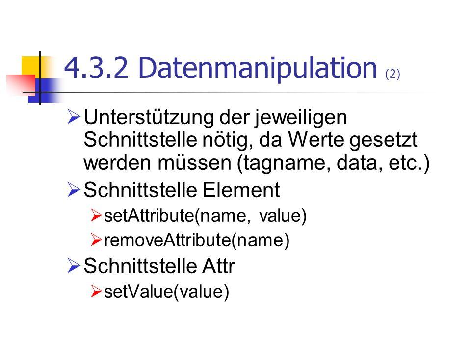 4.3.2 Datenmanipulation (2)Unterstützung der jeweiligen Schnittstelle nötig, da Werte gesetzt werden müssen (tagname, data, etc.)