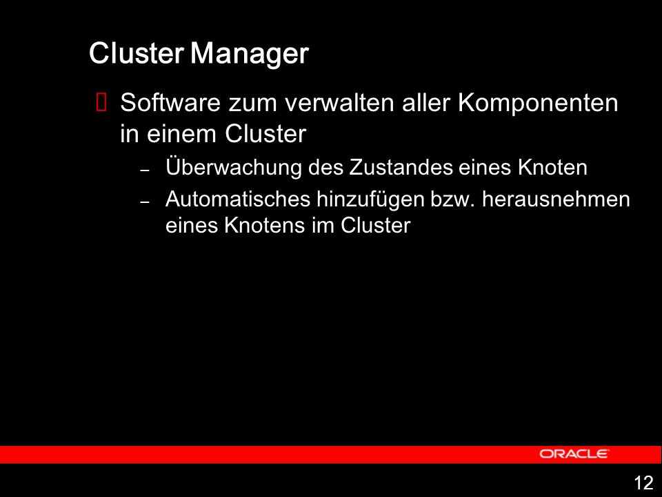Cluster Manager Software zum verwalten aller Komponenten in einem Cluster. Überwachung des Zustandes eines Knoten.