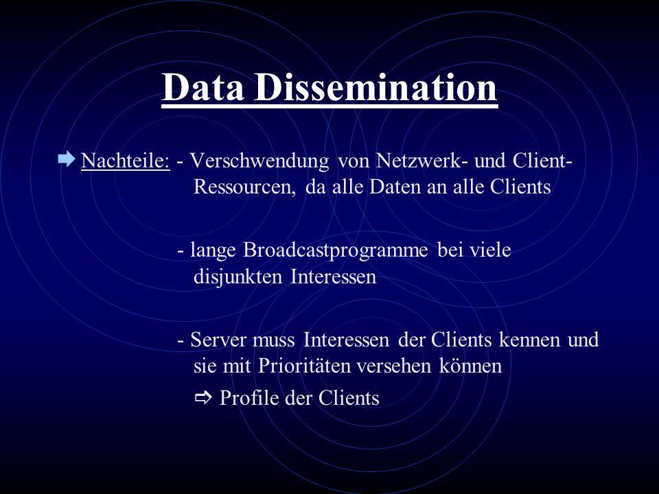 Data DisseminationNachteile: - Verschwendung von Netzwerk- und Client- Ressourcen, da alle Daten an alle Clients.