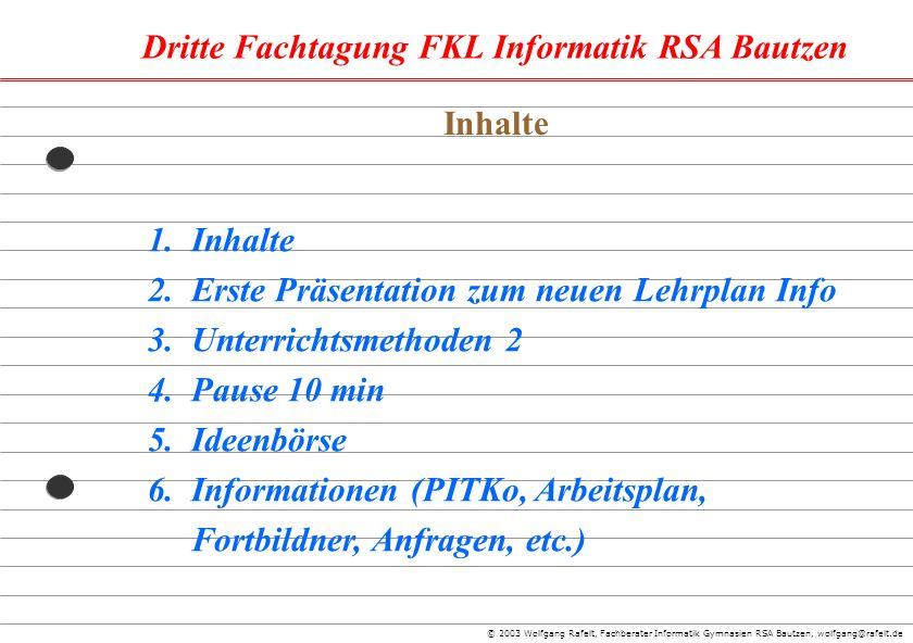Inhalte 1. Inhalte. 2. Erste Präsentation zum neuen Lehrplan Info. 3. Unterrichtsmethoden 2. 4. Pause 10 min.