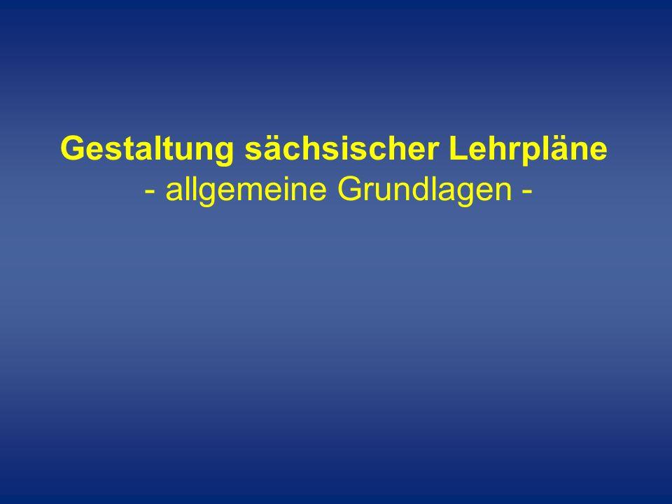 Gestaltung sächsischer Lehrpläne - allgemeine Grundlagen -