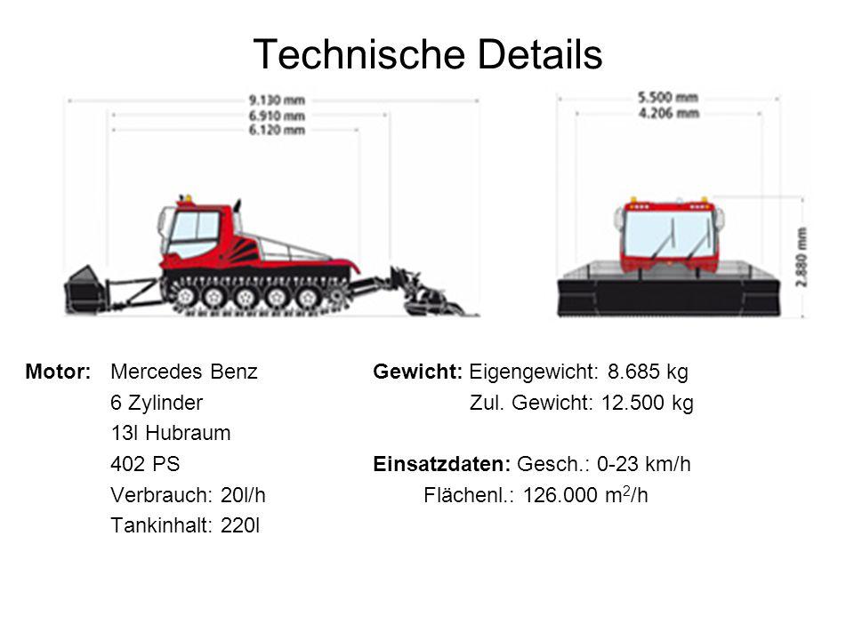 Technische Details Motor: Mercedes Benz Gewicht: Eigengewicht: 8.685 kg. 6 Zylinder Zul. Gewicht: 12.500 kg.