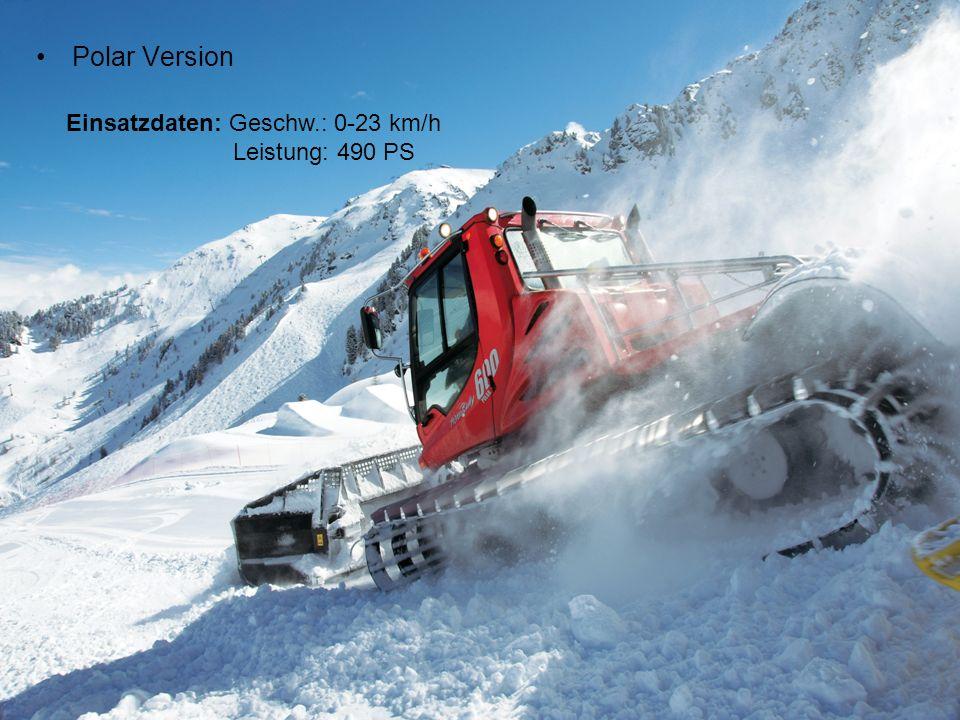 Polar Version Einsatzdaten: Geschw.: 0-23 km/h Leistung: 490 PS