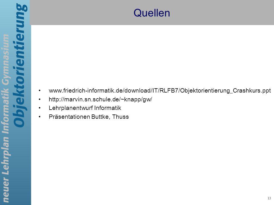 Quellen www.friedrich-informatik.de/download/IT/RLFB7/Objektorientierung_Crashkurs.ppt. http://marvin.sn.schule.de/~knapp/gw/