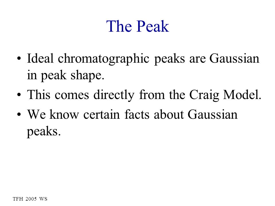 The Peak Ideal chromatographic peaks are Gaussian in peak shape.