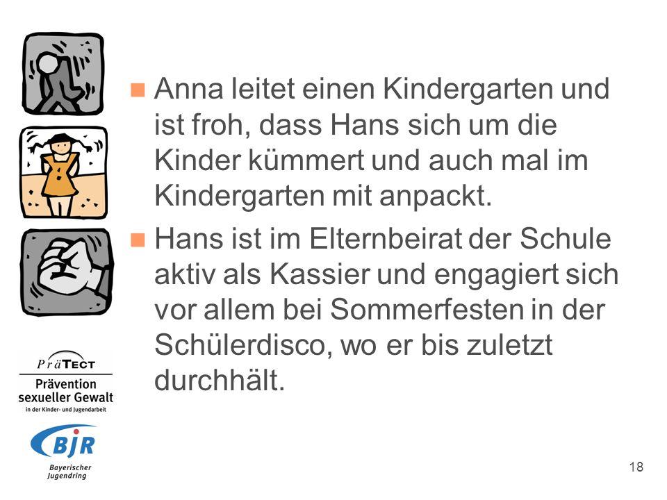 Anna leitet einen Kindergarten und ist froh, dass Hans sich um die Kinder kümmert und auch mal im Kindergarten mit anpackt.