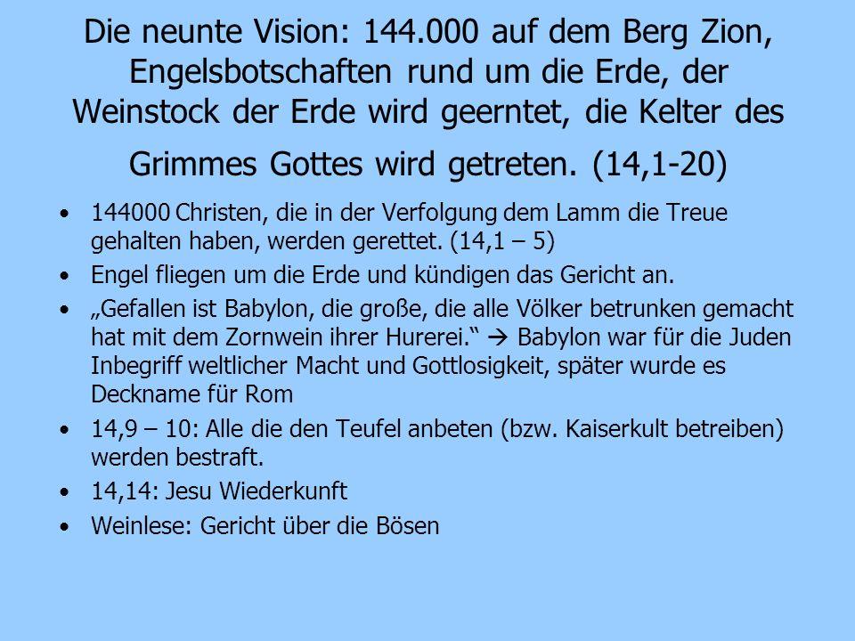 Die neunte Vision: 144.000 auf dem Berg Zion, Engelsbotschaften rund um die Erde, der Weinstock der Erde wird geerntet, die Kelter des Grimmes Gottes wird getreten. (14,1-20)