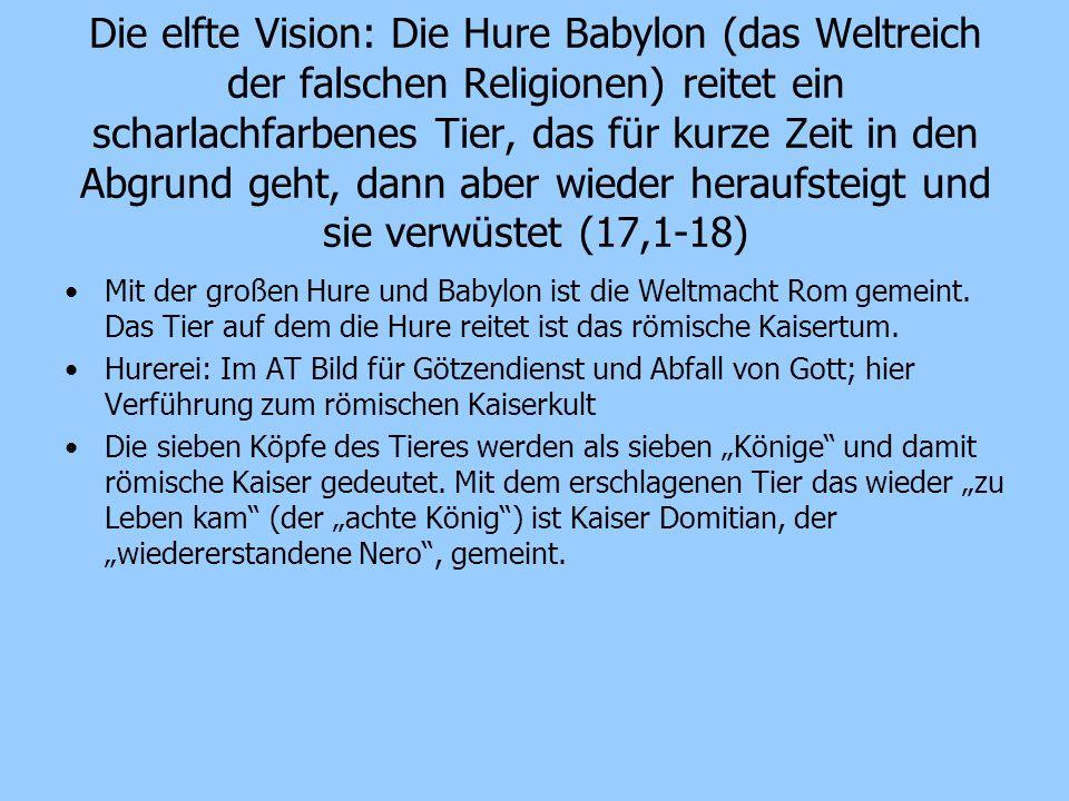 Die elfte Vision: Die Hure Babylon (das Weltreich der falschen Religionen) reitet ein scharlachfarbenes Tier, das für kurze Zeit in den Abgrund geht, dann aber wieder heraufsteigt und sie verwüstet (17,1-18)