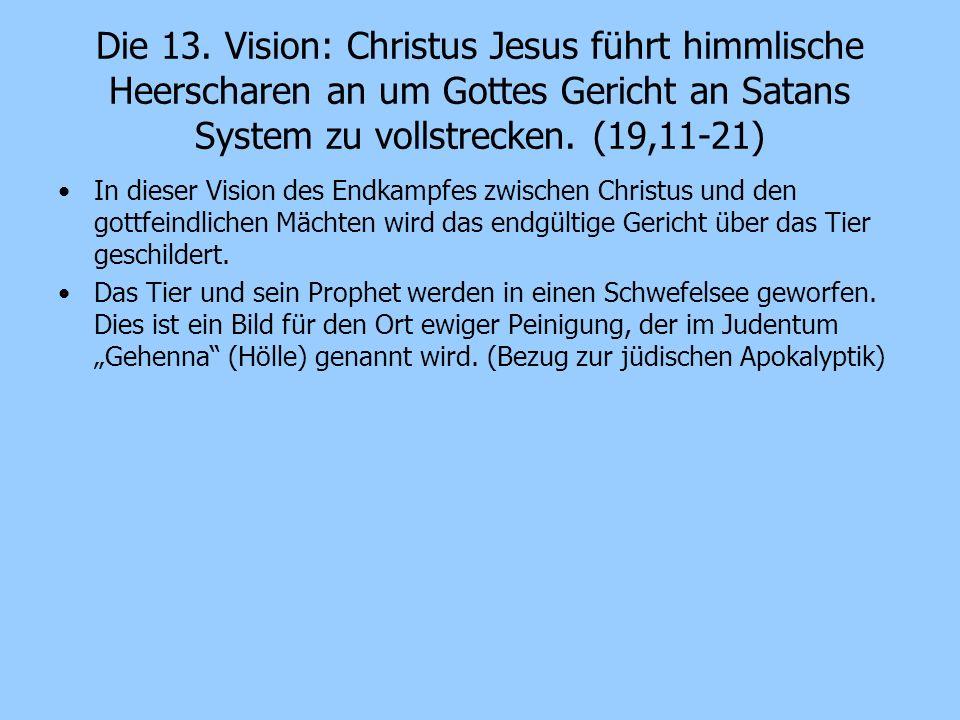 Die 13. Vision: Christus Jesus führt himmlische Heerscharen an um Gottes Gericht an Satans System zu vollstrecken. (19,11-21)