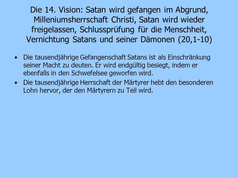 Die 14. Vision: Satan wird gefangen im Abgrund, Milleniumsherrschaft Christi, Satan wird wieder freigelassen, Schlussprüfung für die Menschheit, Vernichtung Satans und seiner Dämonen (20,1-10)