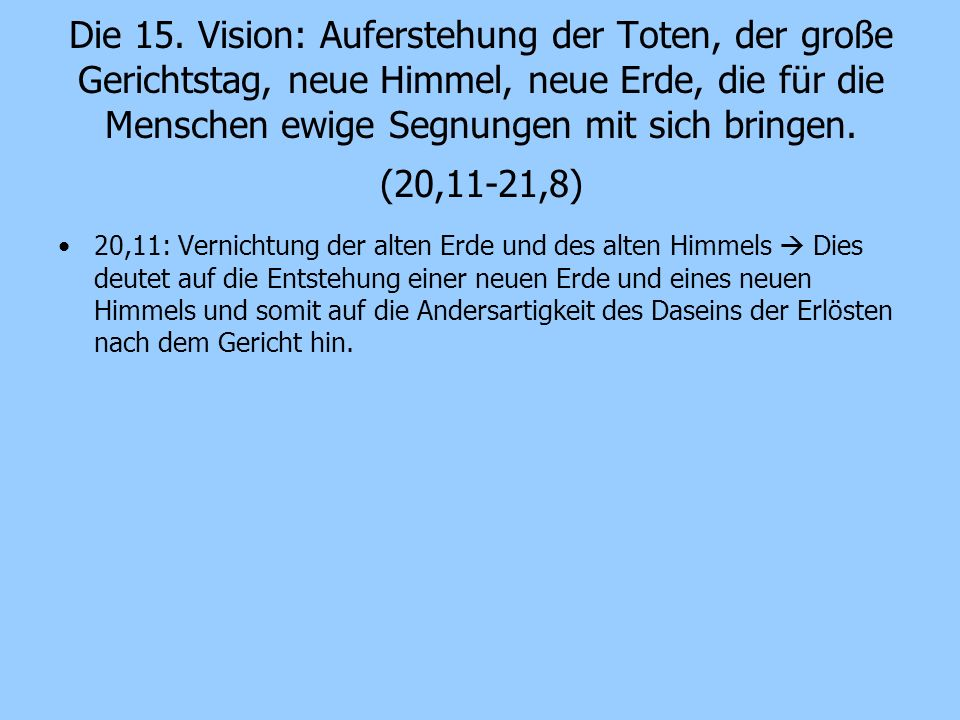 Die 15. Vision: Auferstehung der Toten, der große Gerichtstag, neue Himmel, neue Erde, die für die Menschen ewige Segnungen mit sich bringen. (20,11-21,8)