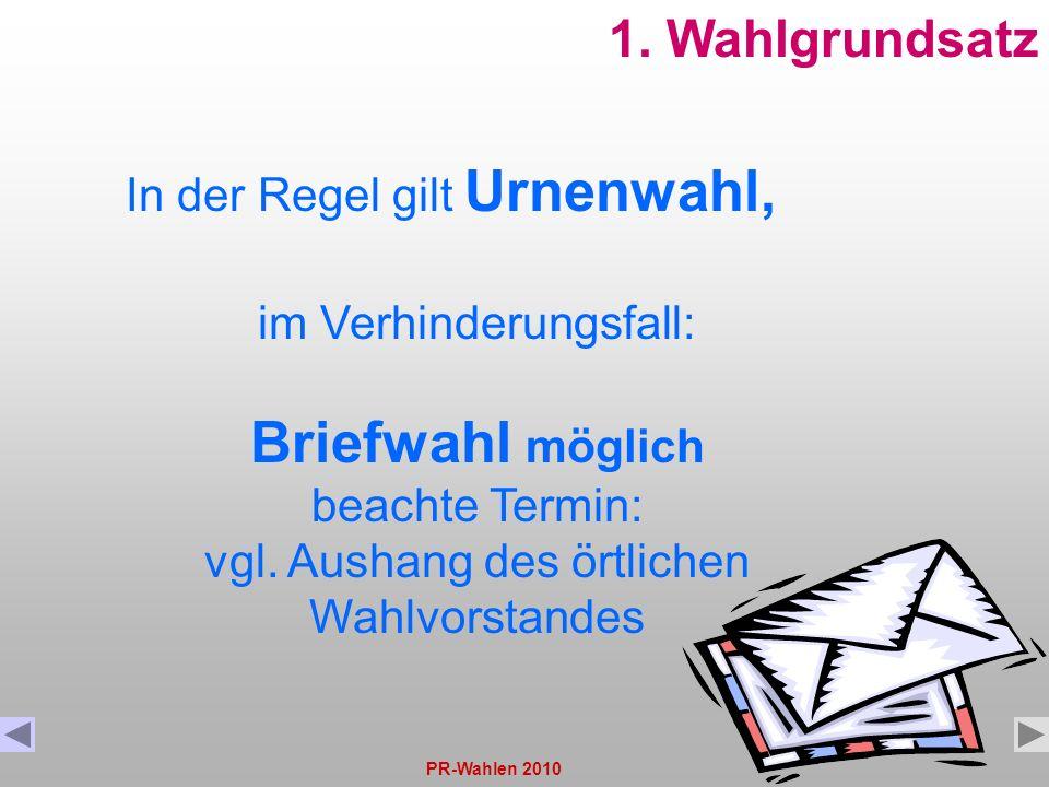 1. Wahlgrundsatz In der Regel gilt Urnenwahl, im Verhinderungsfall: Briefwahl möglich beachte Termin: vgl. Aushang des örtlichen Wahlvorstandes.