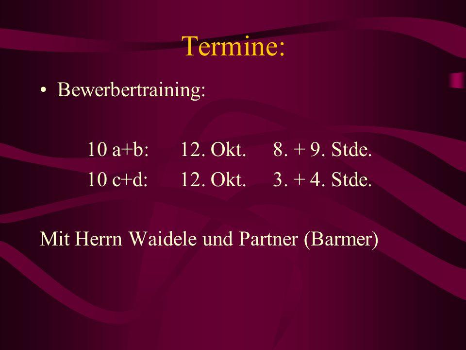 Termine: Bewerbertraining: 10 a+b: 12. Okt. 8. + 9. Stde.