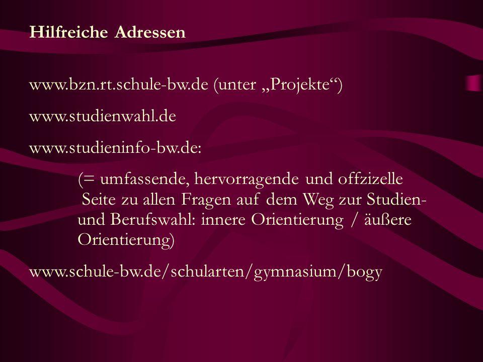 """Hilfreiche Adressen www.bzn.rt.schule-bw.de (unter """"Projekte ) www.studienwahl.de. www.studieninfo-bw.de:"""