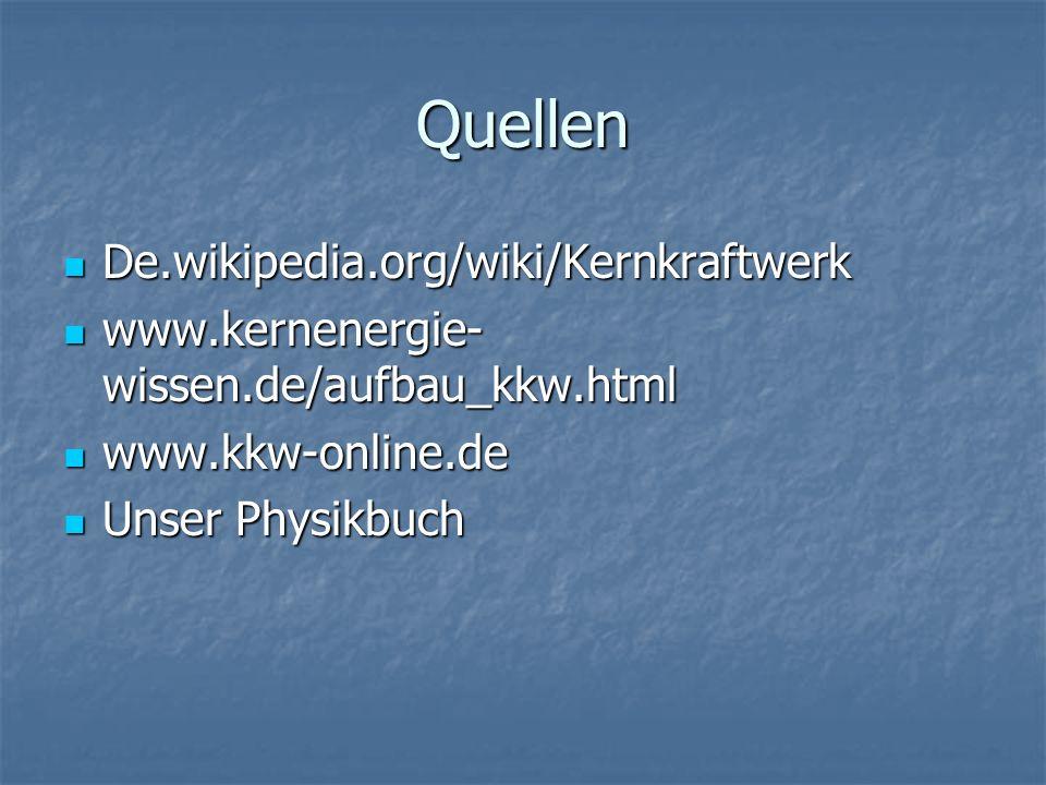 Quellen De.wikipedia.org/wiki/Kernkraftwerk