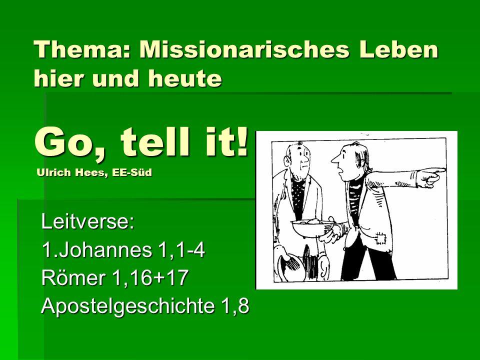 Leitverse: 1.Johannes 1,1-4 Römer 1,16+17 Apostelgeschichte 1,8