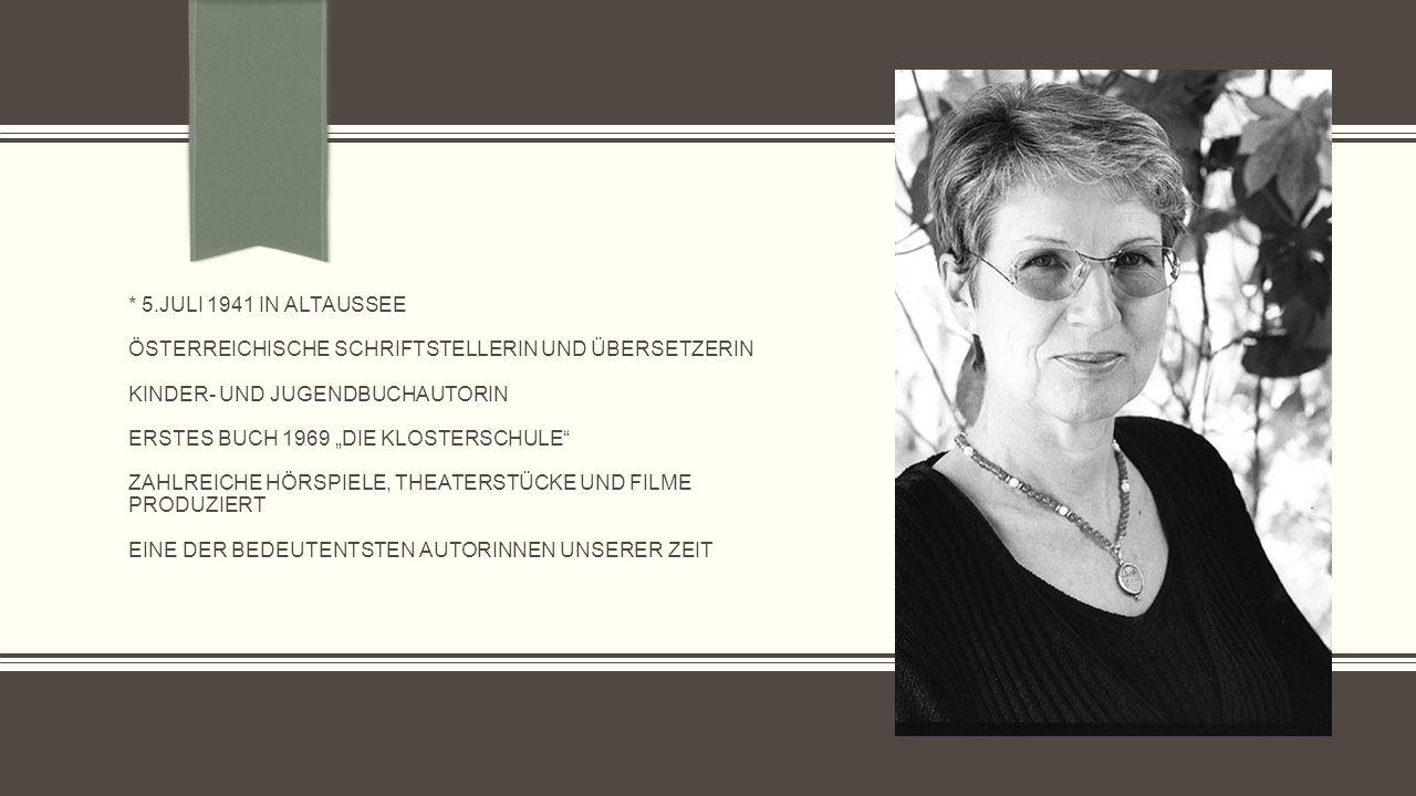 """* 5.Juli 1941 in Altaussee österreichische Schriftstellerin und Übersetzerin Kinder- und Jugendbuchautorin erstes buch 1969 """"die Klosterschule zahlreiche hörspiele, theaterstücke und filme produziert eine der bedeutentsten autorinnen unserer zeit"""