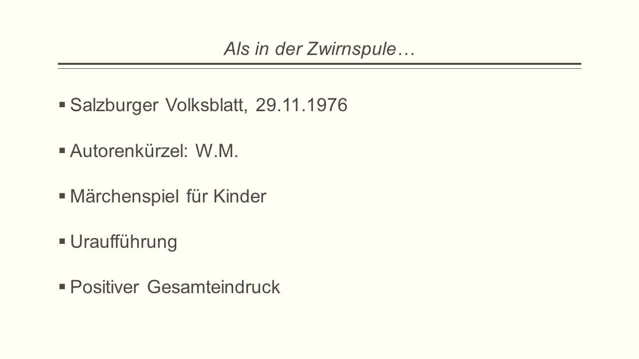Als in der Zwirnspule… Salzburger Volksblatt, 29.11.1976. Autorenkürzel: W.M. Märchenspiel für Kinder.
