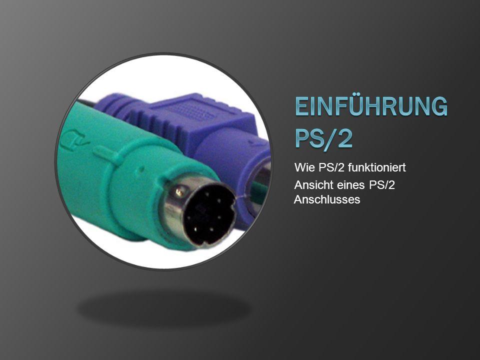 Einführung PS/2 Wie PS/2 funktioniert Ansicht eines PS/2 Anschlusses