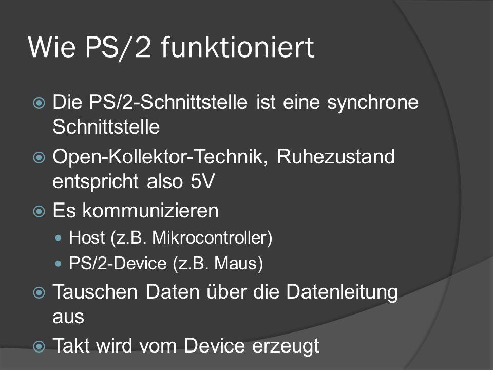 Wie PS/2 funktioniert Die PS/2-Schnittstelle ist eine synchrone Schnittstelle. Open-Kollektor-Technik, Ruhezustand entspricht also 5V.