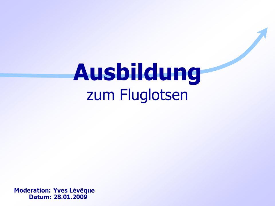 Ausbildung zum Fluglotsen Moderation: Yves Lévêque Datum: 28.01.2009