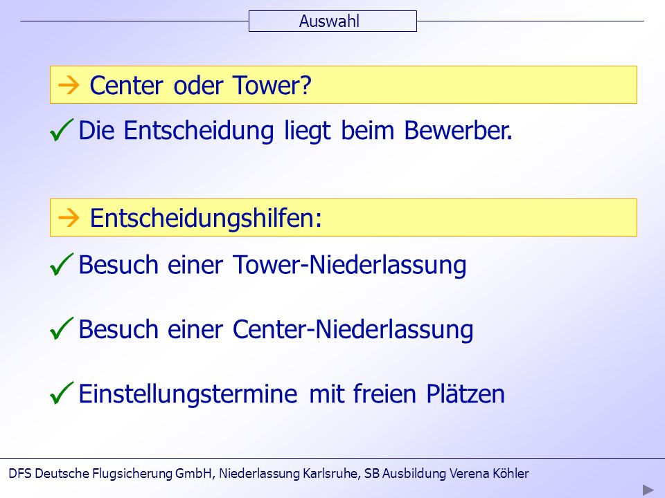 P P P P  Center oder Tower Die Entscheidung liegt beim Bewerber.