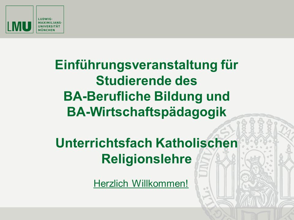 Einführungsveranstaltung für Studierende des BA-Berufliche Bildung und BA-Wirtschaftspädagogik Unterrichtsfach Katholischen Religionslehre
