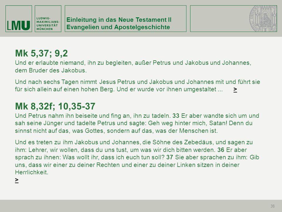 Mk 5,37; 9,2 Mk 8,32f; 10,35-37 Einleitung in das Neue Testament II